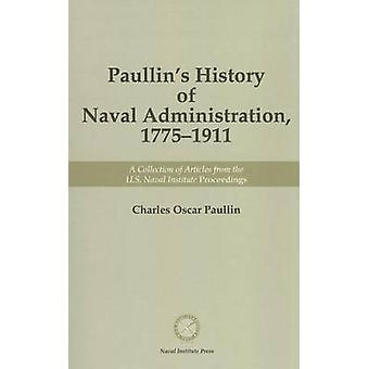 Paullin's History of Naval Administration - 1775-1911 - A Collection o