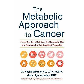 The Metabolic Approach to Cancer - Integrating Deep Nutrition - the Ke