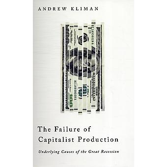 The Failure of Capitalist Production: Underlying Causes of the Great Recession (Paperback) by Kliman Andrew