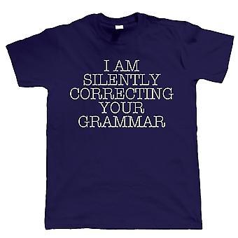 I Am Silently Correcting Your Grammar, Mens Funny Tshirt