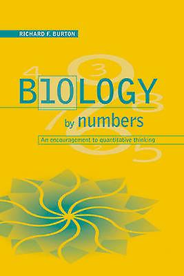 Biology by Numbers An Encouragement to Quantitative Thinking by Burton & Richard Francis