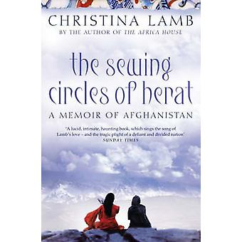The Sewing Circles of Herat - My Afghan Years by Christina Lamb - 9780