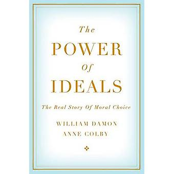 The Power of Ideals - The Real Story of Moral Choice by William Damon