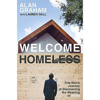 Welcome Homeless - One Man's Journey of Discovering the Meaning of Hom
