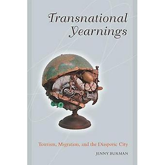 Transnational Yearnings - Tourism - Migration and the Diasporic City b