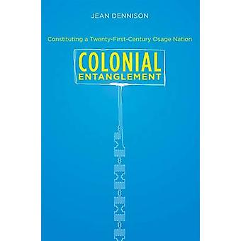 Colonial Entanglement - Constituting a Twenty-First-Century Osage Nati