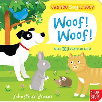Can You Say It Too? Woof! Woof! by Seb Braun - Seb Braun - 9780857631
