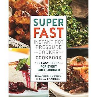 Super Fast Instant Pot Pressure Cooker Cookbook - 100 Easy Recipes for