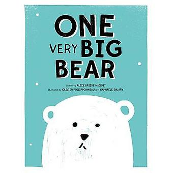 One Very Big Bear by Alice Briere-Haquet - Olivier Philipponneau - Ra