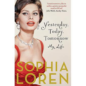 Yesterday - Today - Tomorrow - My Life by Sophia Loren - 9781471140747
