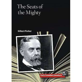 The Seats of the Mighty by Gilbert Parker - Andrea Cabajsky - 9781771
