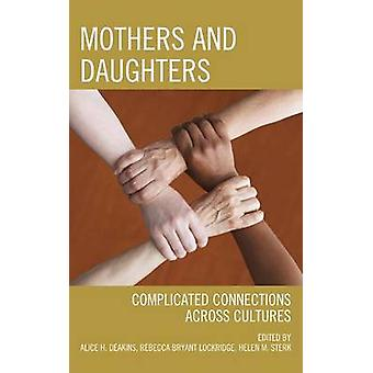 Mothers and Daughters - Complicated Connections Across Cultures by Ali