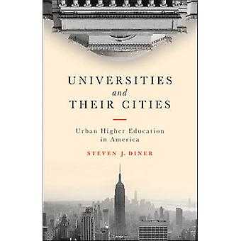 Universities and Their Cities - Urban Higher Education in America by S