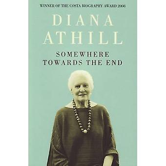 Somewhere Towards the End by Diana Athill - 9781847080691 Book
