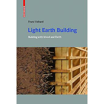Light Earth Building - A Handbook for Building with Wood and Earth by