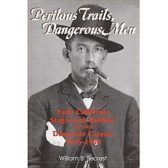 Perilous Trails, Dangerous Men Early California Stagecoach Robbers and Their Desperate Careers 1856-1900