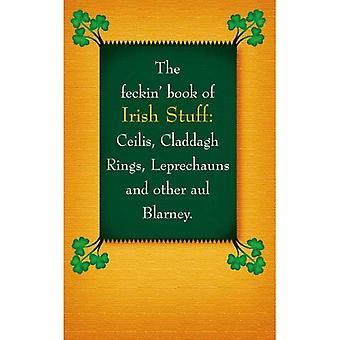The Feckin' Book of Irish Stuff: Ceilis, Claddagh Rings, Leprechauns & Other Aul' Blarney (Feckin' Collection)