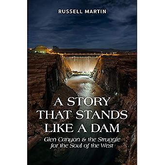 A Story That Stands Like a Dam: Glen Canyon and the Struggle for the Soul of the West