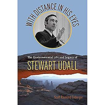 With Distance in His Eyes:� The Environmental Life and� Legacy of Stewart Udall