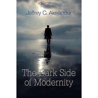 Dark Side of Modernity by Alexander & Jeffrey C