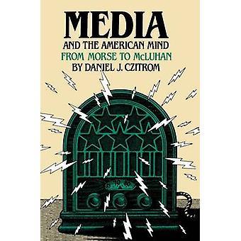 Media och amerikanska sinnet från Morse att McLuhan av Czitrom & Daniel J.