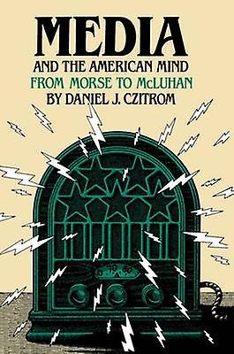 Media and the American Mind From Morse to McLuhan by Czitrom & Daniel J.