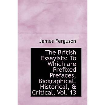The British Essayists To Which are Prefixed Prefaces Biographical Historical  Critical Vol. 13 by Ferguson & James