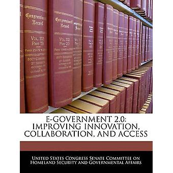 Egovernment 2.0 Improving Innovation Collaboration And Access by United States Congress Senate Committee