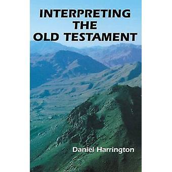 Interpreting the Old Testament A Practical Guide by Harrington & Daniel J.