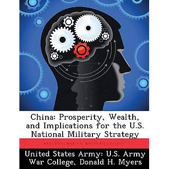 China Prosperity Wealth and Implications for the U.S. National Military Strategy by United States Army U.S. Army War Colleg