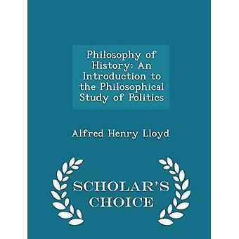 Philosophie der Geschichte eine Einführung in das philosophische Studium der Politik Gelehrte Wahl Edition von Lloyd & Alfred Henry