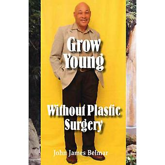 Grow Young Without Plastic Surgery by Belmar & John James