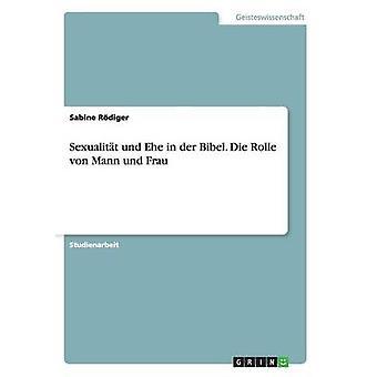 Sexualitt und Ehe in der Bibel. Die Rolle von Mann und Frau by Rdiger & Sabine