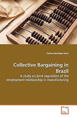 Collective Bargaining in Brazil by Horn & voiturelos Henrique