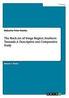 The Rock Art of Iringa Region Southern Tanzania by Peter Itambu & Makarius