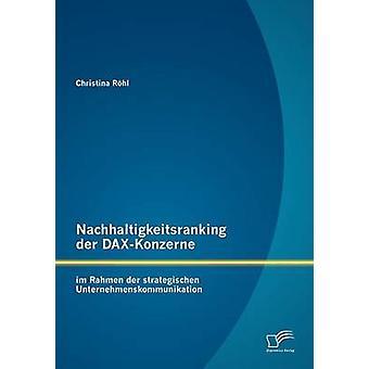 Nachhaltigkeitsranking der DAXKonzerne im Rahmen der strategischen Unternehmenskommunikation by Rhl & Christina