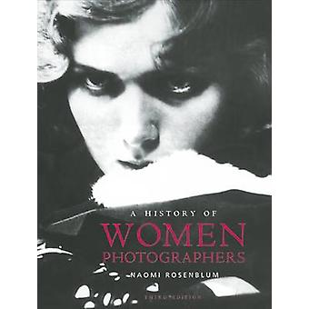 A History of Women Photographers (3rd Revised edition) by Naomi Rosen