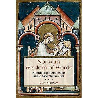 Not with Wisdom of Words - Nonrational Persuasion in the New Testament