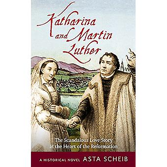 Martin Luther and Katharina of Bora - The Love Story at the Heart of t
