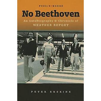 No Beethoven - An Autobiography & Chronicle of Weather Report by Peter