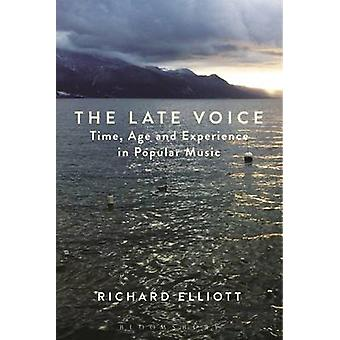 The Late Voice - Time - Age and Experience in Popular Music by Richard