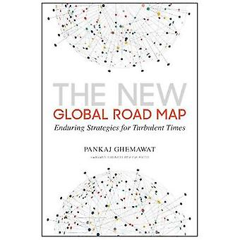 The New Global Road Map - Enduring Strategies for Turbulent Times by P