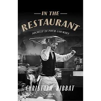 In the Restaurant - Society in Four Courses by Christoph Ribbat - 9781