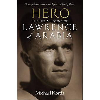 Hero - The Life & Legend of Lawrence of Arabia by Michael Korda - 9781