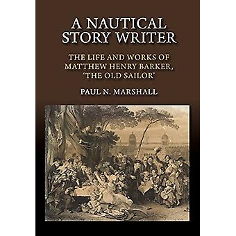 A Nautical Story Writer - The Life and Works of Matthew Henry Barker -