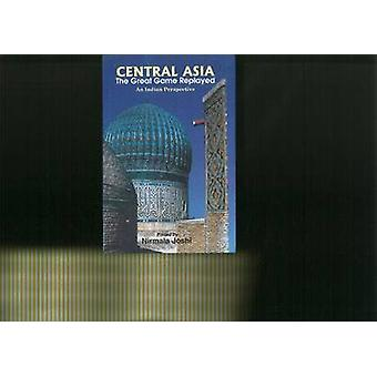 Central Asia - The Great Game Replayed - An Indian Perspective by Nirma