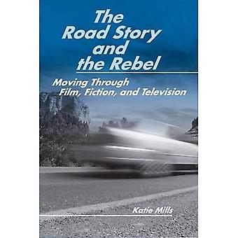 The Road Story and the Rebel: Moving Through Film, Fiction, and Television