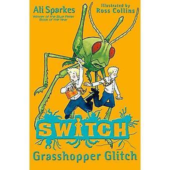 SWITCH - Grasshopper Glitch by Ali Sparkes - Ross Collins - 9780192729