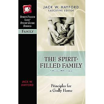 The Spirit-Filled Family - Princiles for a Godly Home by Rebecca Hayfo