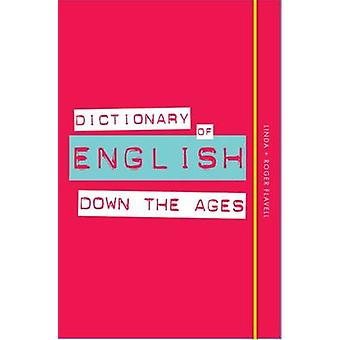 Dictionary of English Down the Ages by Linda Flavell - Roger Flavell